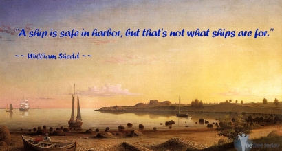 A Ship is Safe in the Harbour... William Shedd Quote